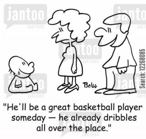 'He'll be a great basketball player someday -- he already dribbles all over the place.