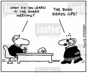 'What did you learn in the board meeting? The boss reads lips.'